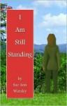 I Am Still Standing - Sue Ann Worsley