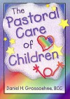The Pastoral Care of Children (Haworth Religion and Mental Health) - Harold G. Koenig, Daniel H. Grossoehme