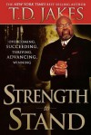 Strength to Stand: Overcoming, Succeeding, Thriving, Advancing, Winning - T.D. Jakes