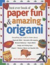 Best Ever Book of Paper Fun & Amazing Origami: Everything You Need to Know About: Papercraft Skills; Decorative Gift-Wrapping; Personal Stationery; Papier-Mache; Design and Printing Paper; Origami; Fabulous Objects and Beautiful Gifts - Paul Jackson