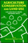 Agriculture, Conservation and Land Use: Law and Policy Issues for Rural Areas - William Howarth, Chris Williams