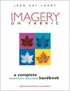 Imagery on Fabric: A Complete Surface Design Handbook, Second Edition - Jean Ray Laury, Sally Lanzarotti, Lee Jonsson