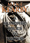 A Hundred Miles to Water - Mike Kearby