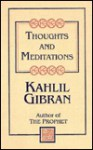 Thoughts & Meditations - Kahlil Gibran