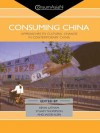 Consuming China: Approaches to Cultural Change in Contemporary China (ConsumAsian Series) - Kevin Latham, Stuart Thompson, Jakob Klein