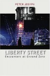 Liberty Street: Encounters at Ground Zero - Peter Josyph