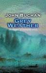 Grey Weather: Moorland Tales of My Own People (1899) - John Buchan