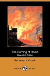 The Burning of Rome (Illustrated Edition) (Dodo Press) - Alfred J. Church