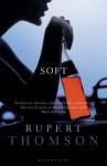 Soft. Rupert Thomson - Rupert Thomson