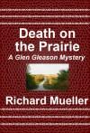 Death on the Prarie (A Glen Gleason Mystery) - Richard Mueller