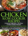 Chicken Slow Cooker Recipes - 5 Volume Collection - 202 Slow Cooker Chicken Recipes (Easy Dinner Recipes - The Chicken Slow Cooker Recipes Collection) - Pamela Kazmierczak