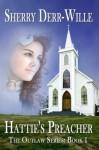 Hattie's Preacher (The Outlaw Series) - Sherry Derr-Wille