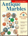 Collecting Antique Marbles: Identification & Price Guide - Paul Baumann