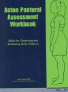 Aston Postural Assessment Workbook: Skills for Observing and Evaluating Body Patterns - Judith Aston