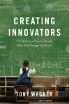 Creating Innovators (Enhanced eBook): The Making of Young People Who Will Change the World - Tony Wagner