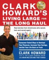 Clark Howard's Living Large for the Long Haul: Consumer-tested Ways to Overhaul Your Finances, Increase Your Savings, and Get Your Life Back on Track - Clark Howard, Mark Meltzer, Theo Thimou, Pete Larkin