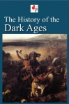 The History of the Dark Ages (Illustrated) - Edward Gibbon, Edward Shepherd Creasy, Washington Irving, Simon Ockley, Charles Knight, François Guizot