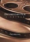 Documentary Film: A Primer - Carl Rollyson