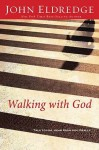 Walking with God: Talk to Him. Hear from Him. Really. - John Eldredge