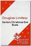 Santa's Christmas Eve Blues - Douglas Lindsay