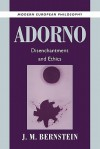 Adorno: Disenchantment and Ethics - J.M. Bernstein, Robert B. Pippin