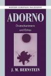 Adorno: Disenchantment and Ethics - J.M. Bernstein, Robert B. Pippin