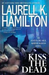 Kiss the Dead - Laurell K. Hamilton