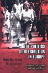 The Politics of Retribution in Europe: World War II and Its Aftermath - István Deák, Jan Tomasz Gross