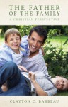 The Father of the Family: A Christian Perspective - Clayton C. Barbeau, Romano Guardini