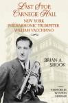 Last Stop, Carnegie Hall: New York Philharmonic Trumpeter William Vacchiano - Brian Shook, Wynton Marsalis