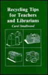 Recycling Tips for Teachers and Librarians - Carol Smallwood