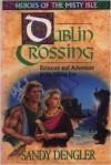 Dublin Crossing: Romance And Adventure In The Viking Era - Sandy Dengler