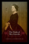 The Trials of Mrs. Lincoln - Samuel A. Schreiner Jr.