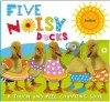 Five Noisy Ducks: An Action-Packed Counting Book [With Push Button for Sound] - Claire Page