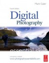 Digital Photography: Essential Skills - Mark Galer