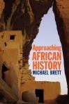 Approaching African History - Michael Brett