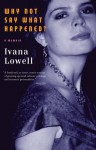 Why Not Say What Happened?: A Memoir - Ivana Lowell