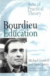 Bourdieu and Education: Acts of Practical Theory - Dr Michael Grenfell, Michael Grenfell, David James