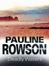 Deadly Waters - Pauline Rowson