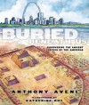 Buried Beneath Us: Discovering the Ancient Cities of the Americas - Anthony Aveni, Katherine Roy