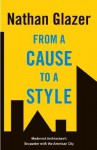 From a Cause to a Style: Modernist Architecture's Encounter with the American City - Nathan Glazer