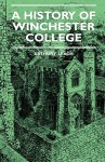 A History of Winchester College - Arthur Leach, Ananda K. Coomaraswamy