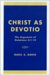 Christ As Devotio: The Argument Of Galatians 3: 1 14 - Basil S. Davis