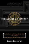 The Eternal E-Customer: How Emotionally Intelligent Interfaces Can Create Long Lasting Customer Relationships - Bryan Bergeron, Ray Kurzweil