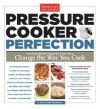 Pressure Cooker Perfection: 100 Foolproof Recipes that will Change the Way You Cook - The Editors at America's Test Kitchen