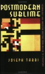 Postmodern Sublime: Technology and American Writing from Mailer to Cyberpunk - Joseph Tabbi