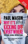 Why It's Still Kicking Off Everywhere: The New Global Revolutions - Paul Mason