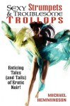 Sexy Strumpets & Troublesome Trollops: Enticing Tales (and Tails) of Erotic Noir - Michael Hemmingson