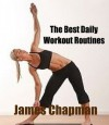 The Best Daily Workout Routines - James Chapman