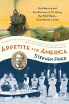 Appetite for America: Fred Harvey and the Business of Civilizing the Wild West--One Meal at a Time - Stephen Fried